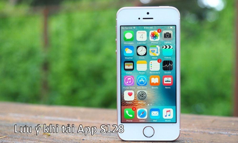 Lưu ý khi tải App S128