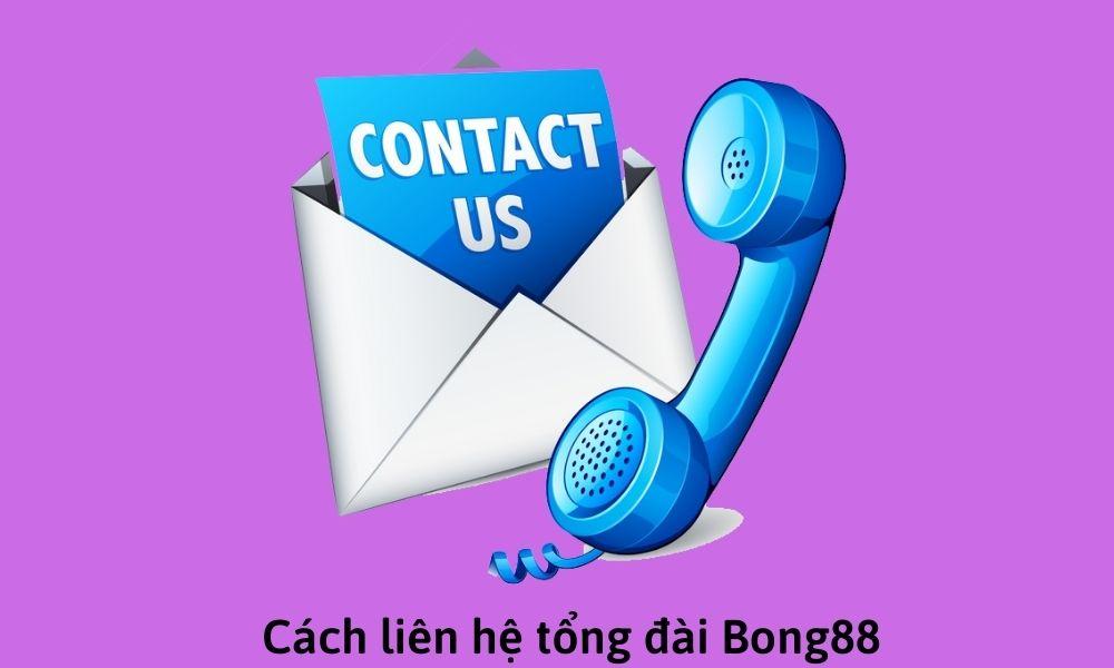 Cách liên hệ tổng đài Bong88