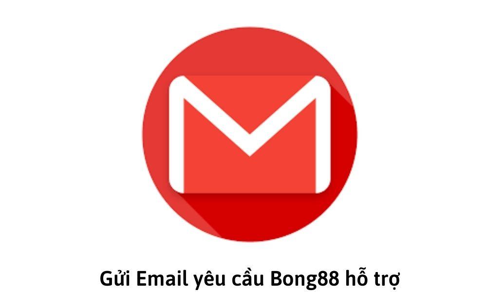 Gửi Email yêu cầu Bong88 hỗ trợ