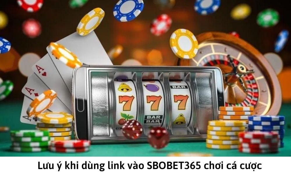 Lưu ý khi dùng link vào SBOBET365 chơi cá cược