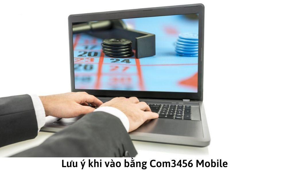 Lưu ý khi vào bằng Com3456 Mobile