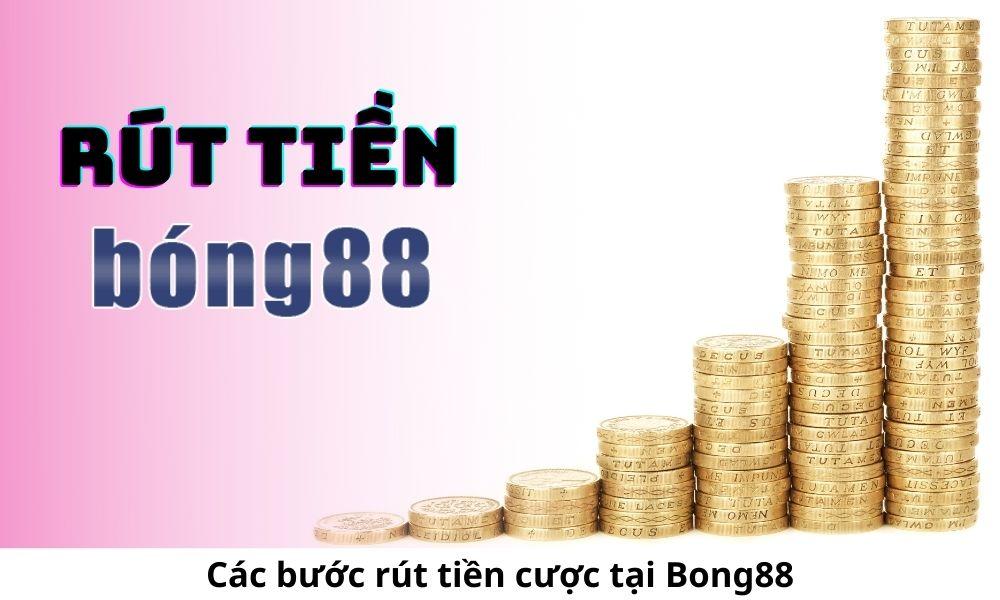 Các bước rút tiền cược tại Bong88