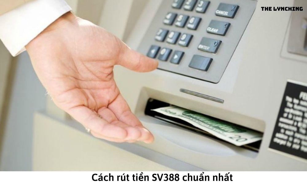 Cách rút tiền SV388 chuẩn nhất