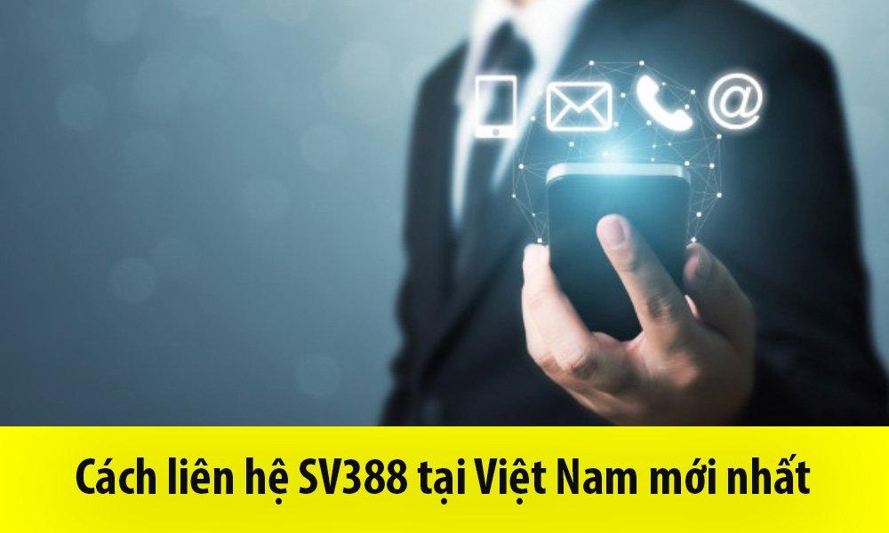 Cách liên hệ SV388 tại Việt Nam mới nhất