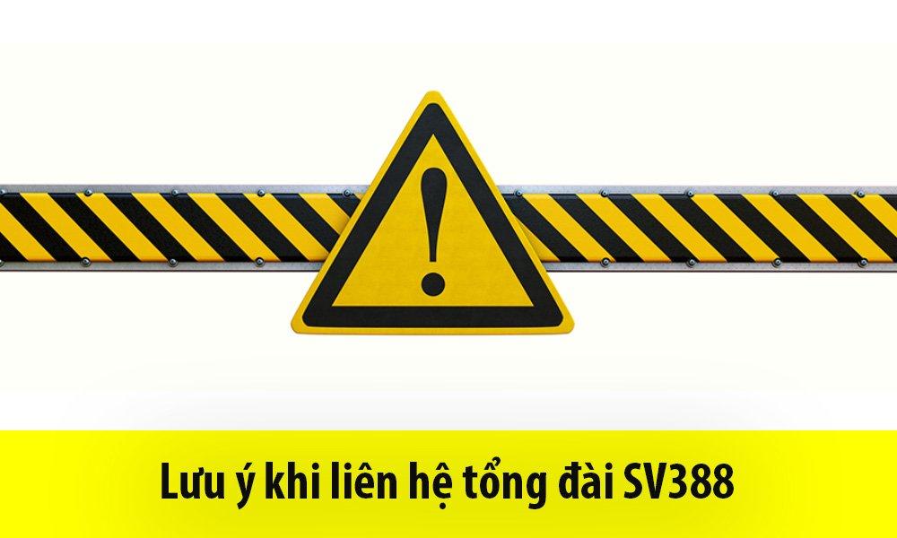 Lưu ý khi liên hệ tổng đài SV388